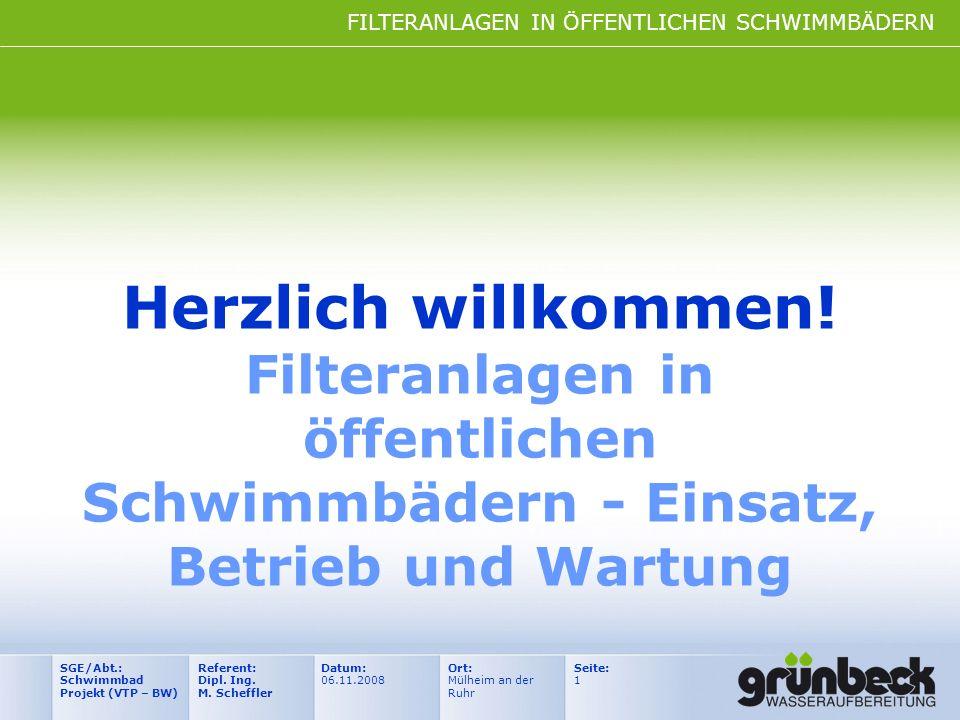 FILTERANLAGEN IN ÖFFENTLICHEN SCHWIMMBÄDERN Datum: 06.11.2008 Ort: Mülheim an der Ruhr Seite: 1 Referent: Dipl. Ing. M. Scheffler SGE/Abt.: Schwimmbad