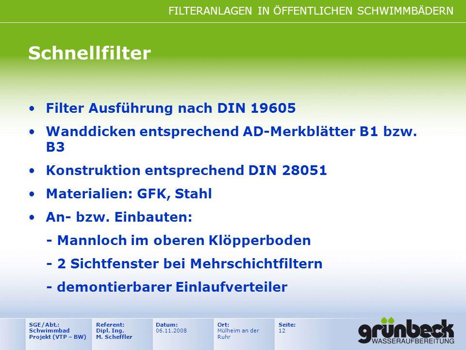 FILTERANLAGEN IN ÖFFENTLICHEN SCHWIMMBÄDERN Datum: 06.11.2008 Ort: Mülheim an der Ruhr Seite: 12 Referent: Dipl. Ing. M. Scheffler SGE/Abt.: Schwimmba