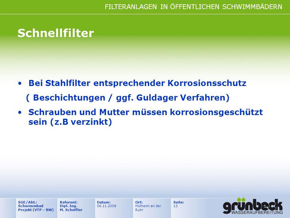 FILTERANLAGEN IN ÖFFENTLICHEN SCHWIMMBÄDERN Datum: 06.11.2008 Ort: Mülheim an der Ruhr Seite: 13 Referent: Dipl. Ing. M. Scheffler SGE/Abt.: Schwimmba