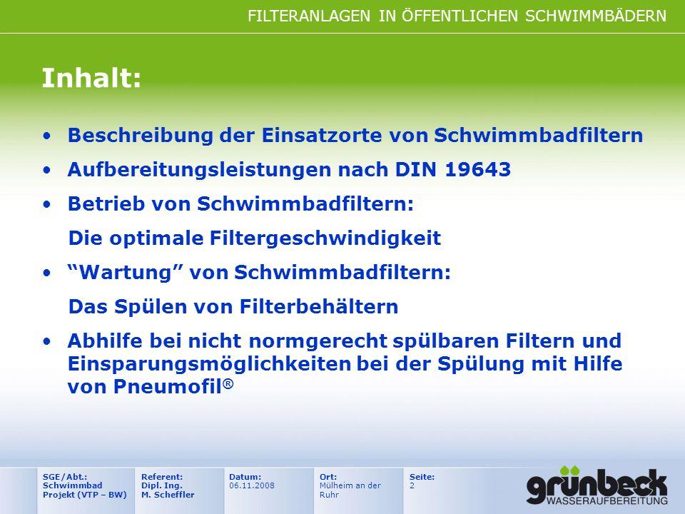 FILTERANLAGEN IN ÖFFENTLICHEN SCHWIMMBÄDERN Datum: 06.11.2008 Ort: Mülheim an der Ruhr Seite: 2 Referent: Dipl. Ing. M. Scheffler SGE/Abt.: Schwimmbad