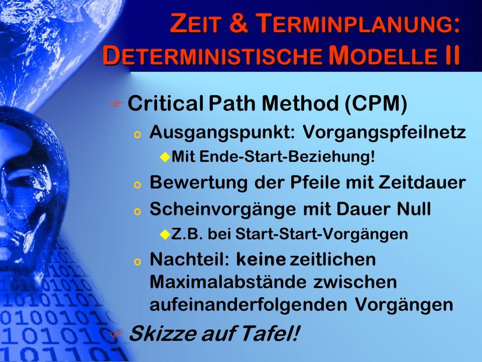 Z EIT & T ERMINPLANUNG : D ETERMINISTISCHE M ODELLE II Critical Path Method (CPM) o Ausgangspunkt: Vorgangspfeilnetz u Mit Ende-Start-Beziehung! o Bew