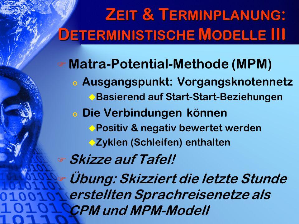 Z EIT & T ERMINPLANUNG : D ETERMINISTISCHE M ODELLE III Matra-Potential-Methode (MPM) o Ausgangspunkt: Vorgangsknotennetz u Basierend auf Start-Start-