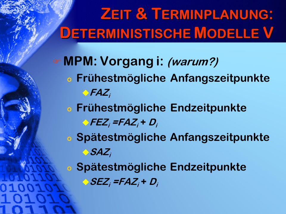 Z EIT & T ERMINPLANUNG : D ETERMINISTISCHE M ODELLE V MPM: Vorgang i: (warum?) o Frühestmögliche Anfangszeitpunkte u FAZ i o Frühestmögliche Endzeitpu