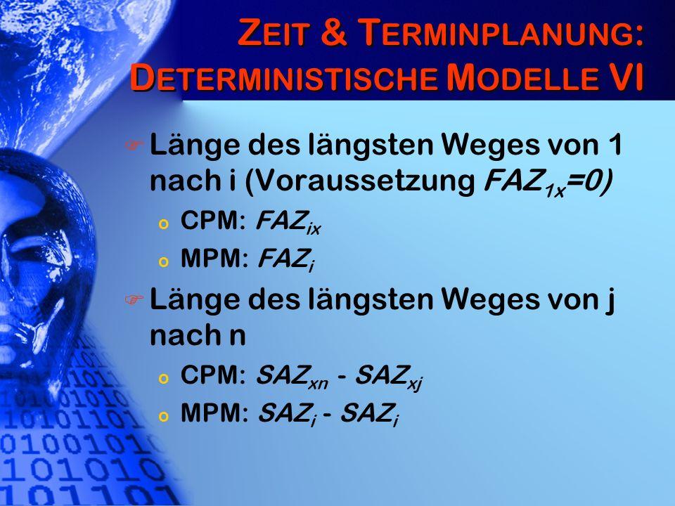 Z EIT & T ERMINPLANUNG : D ETERMINISTISCHE M ODELLE VI Länge des längsten Weges von 1 nach i (Voraussetzung FAZ 1x =0) o CPM: FAZ ix o MPM: FAZ i Läng