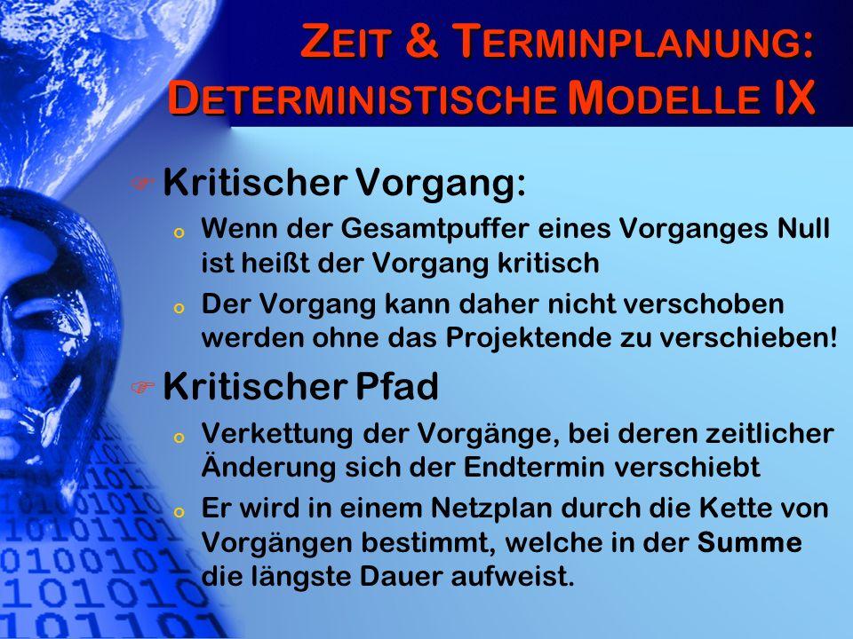Z EIT & T ERMINPLANUNG : D ETERMINISTISCHE M ODELLE IX Kritischer Vorgang: o Wenn der Gesamtpuffer eines Vorganges Null ist heißt der Vorgang kritisch