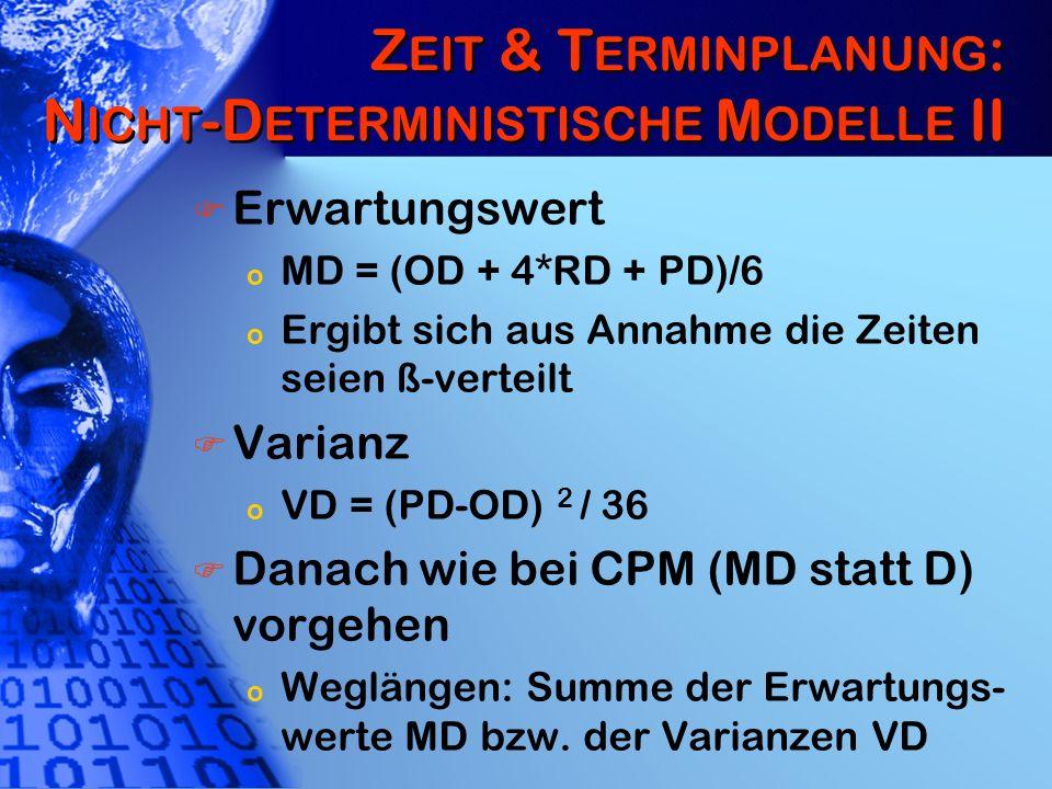 Z EIT & T ERMINPLANUNG : N ICHT -D ETERMINISTISCHE M ODELLE II Erwartungswert o MD = (OD + 4*RD + PD)/6 o Ergibt sich aus Annahme die Zeiten seien ß-v