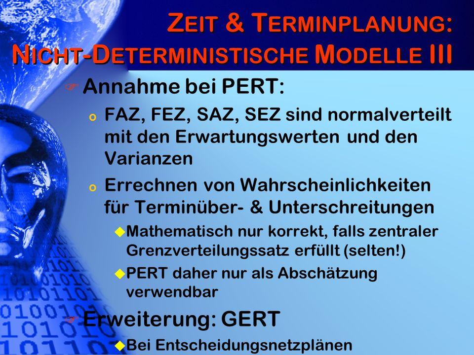 Z EIT & T ERMINPLANUNG : N ICHT -D ETERMINISTISCHE M ODELLE III Annahme bei PERT: o FAZ, FEZ, SAZ, SEZ sind normalverteilt mit den Erwartungswerten un