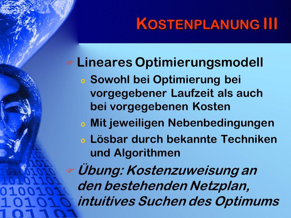 K OSTENPLANUNG III Lineares Optimierungsmodell o Sowohl bei Optimierung bei vorgegebener Laufzeit als auch bei vorgegebenen Kosten o Mit jeweiligen Ne