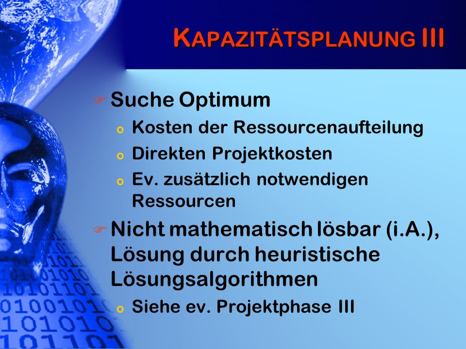 K APAZITÄTSPLANUNG III Suche Optimum o Kosten der Ressourcenaufteilung o Direkten Projektkosten o Ev. zusätzlich notwendigen Ressourcen Nicht mathemat