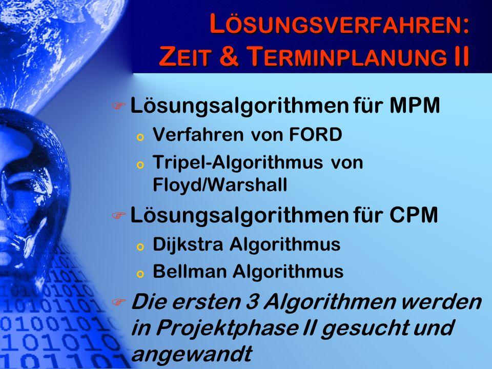 L ÖSUNGSVERFAHREN : Z EIT & T ERMINPLANUNG II Lösungsalgorithmen für MPM o Verfahren von FORD o Tripel-Algorithmus von Floyd/Warshall Lösungsalgorithm
