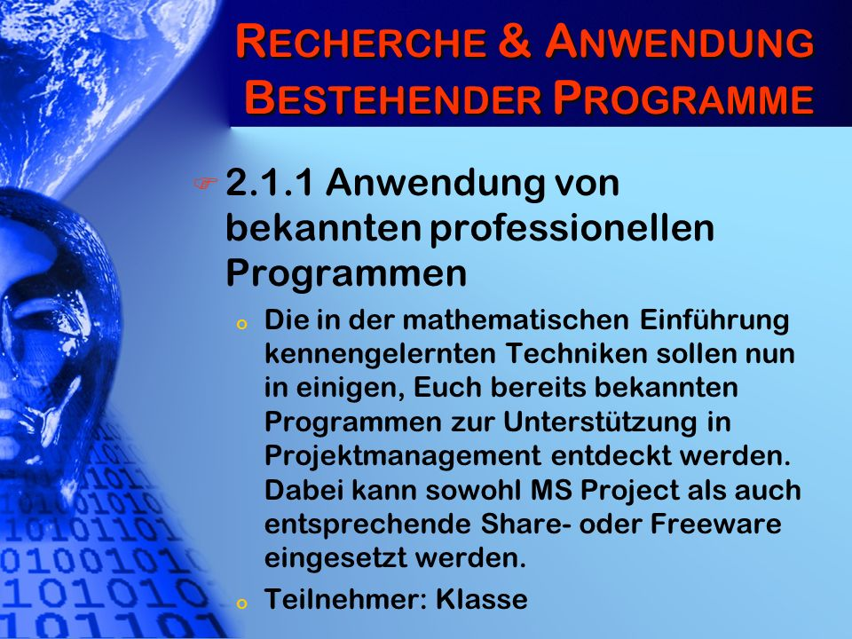 R ECHERCHE & A NWENDUNG B ESTEHENDER P ROGRAMME 2.1.1 Anwendung von bekannten professionellen Programmen o Die in der mathematischen Einführung kennen