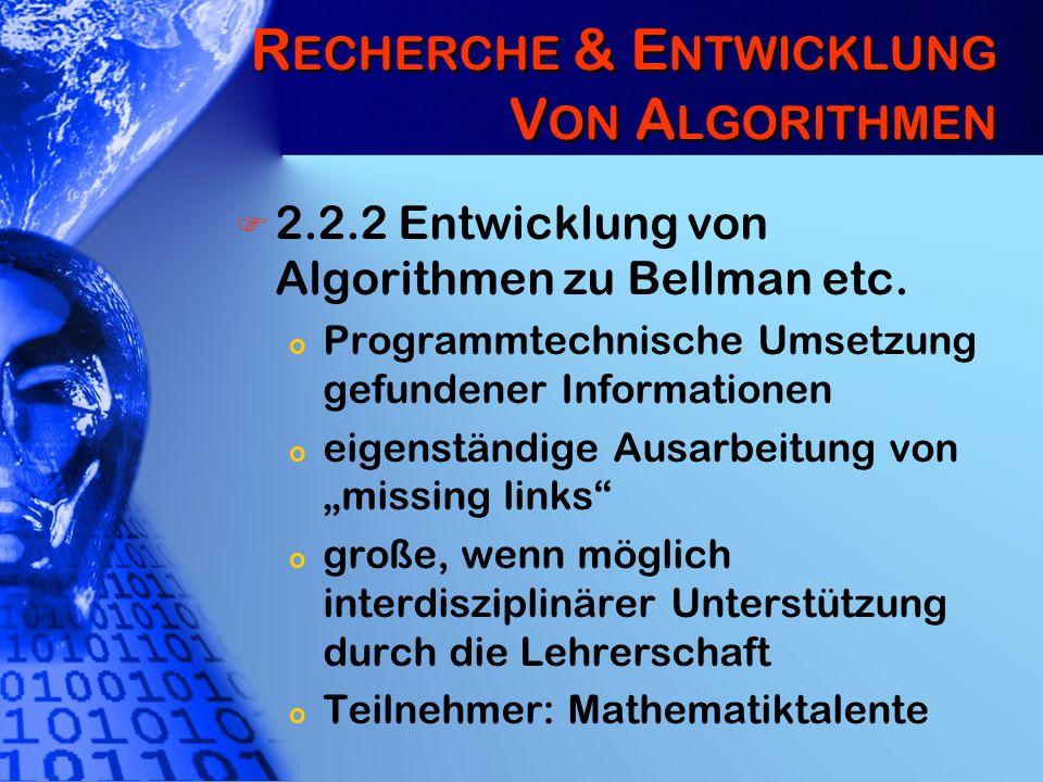 R ECHERCHE & E NTWICKLUNG V ON A LGORITHMEN 2.2.2 Entwicklung von Algorithmen zu Bellman etc. o Programmtechnische Umsetzung gefundener Informationen