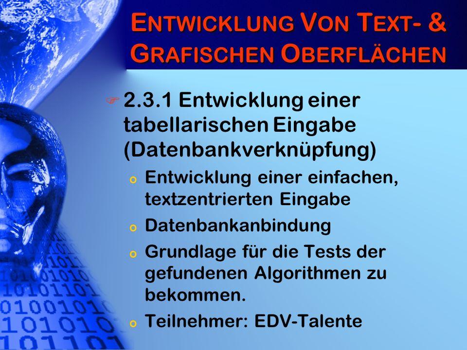 E NTWICKLUNG V ON T EXT - & G RAFISCHEN O BERFLÄCHEN 2.3.1 Entwicklung einer tabellarischen Eingabe (Datenbankverknüpfung) o Entwicklung einer einfach