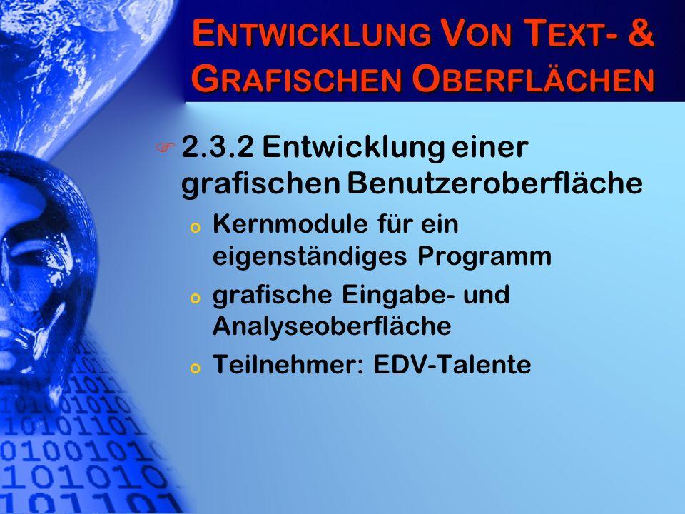 E NTWICKLUNG V ON T EXT - & G RAFISCHEN O BERFLÄCHEN 2.3.2 Entwicklung einer grafischen Benutzeroberfläche o Kernmodule für ein eigenständiges Program