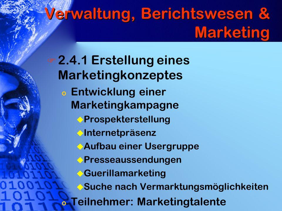 Verwaltung, Berichtswesen & Marketing 2.4.1 Erstellung eines Marketingkonzeptes o Entwicklung einer Marketingkampagne u Prospekterstellung u Internetp