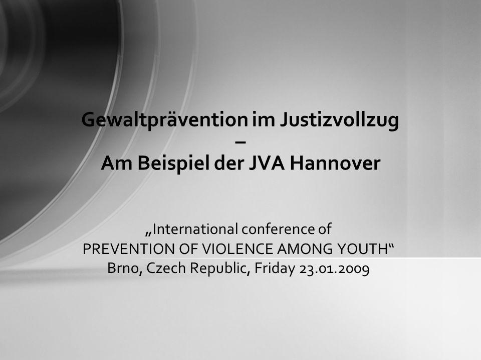 Gewaltprävention im Justizvollzug – Am Beispiel der JVA Hannover International conference of PREVENTION OF VIOLENCE AMONG YOUTH Brno, Czech Republic,