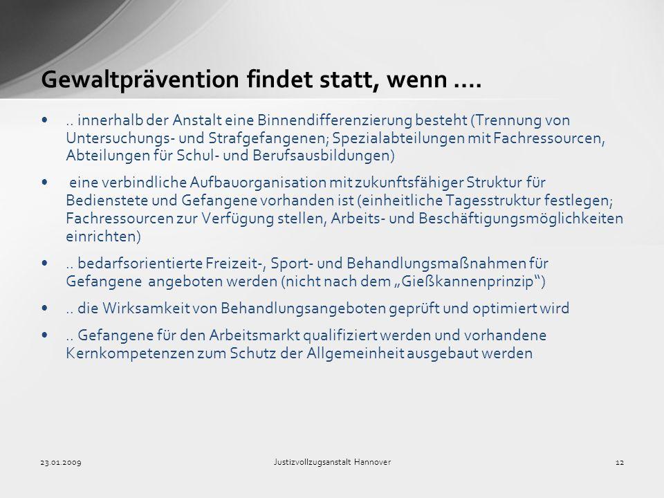 23.01.2009Justizvollzugsanstalt Hannover12 Gewaltprävention findet statt, wenn …... innerhalb der Anstalt eine Binnendifferenzierung besteht (Trennung