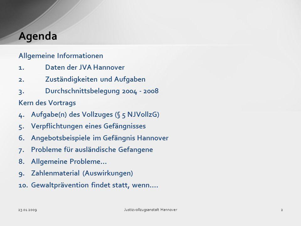 23.01.2009Justizvollzugsanstalt Hannover2 Agenda Allgemeine Informationen 1. Daten der JVA Hannover 2. Zuständigkeiten und Aufgaben 3. Durchschnittsbe