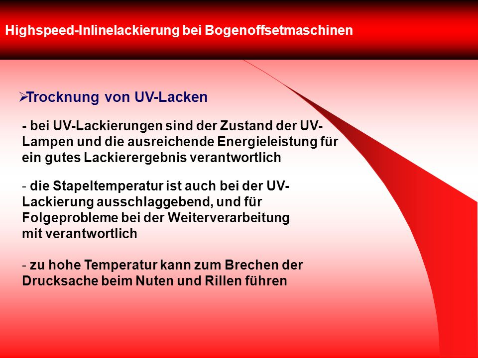 Highspeed-Inlinelackierung bei Bogenoffsetmaschinen Trocknung von UV-Lacken - bei UV-Lackierungen sind der Zustand der UV- Lampen und die ausreichende