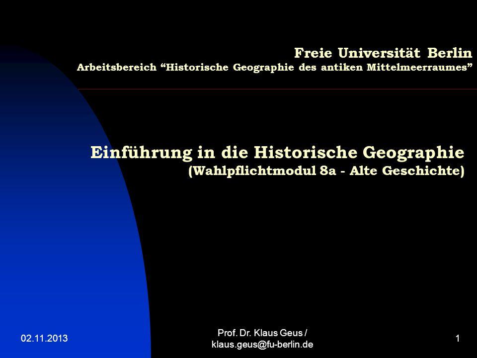 02.11.20131 Freie Universität Berlin Arbeitsbereich Historische Geographie des antiken Mittelmeerraumes Einführung in die Historische Geographie (Wahl