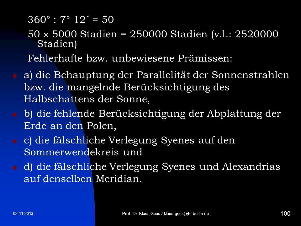 02.11.2013 100 360° : 7° 12´ = 50 50 x 5000 Stadien = 250000 Stadien (v.l.: 2520000 Stadien) Fehlerhafte bzw. unbewiesene Prämissen: a) die Behauptung