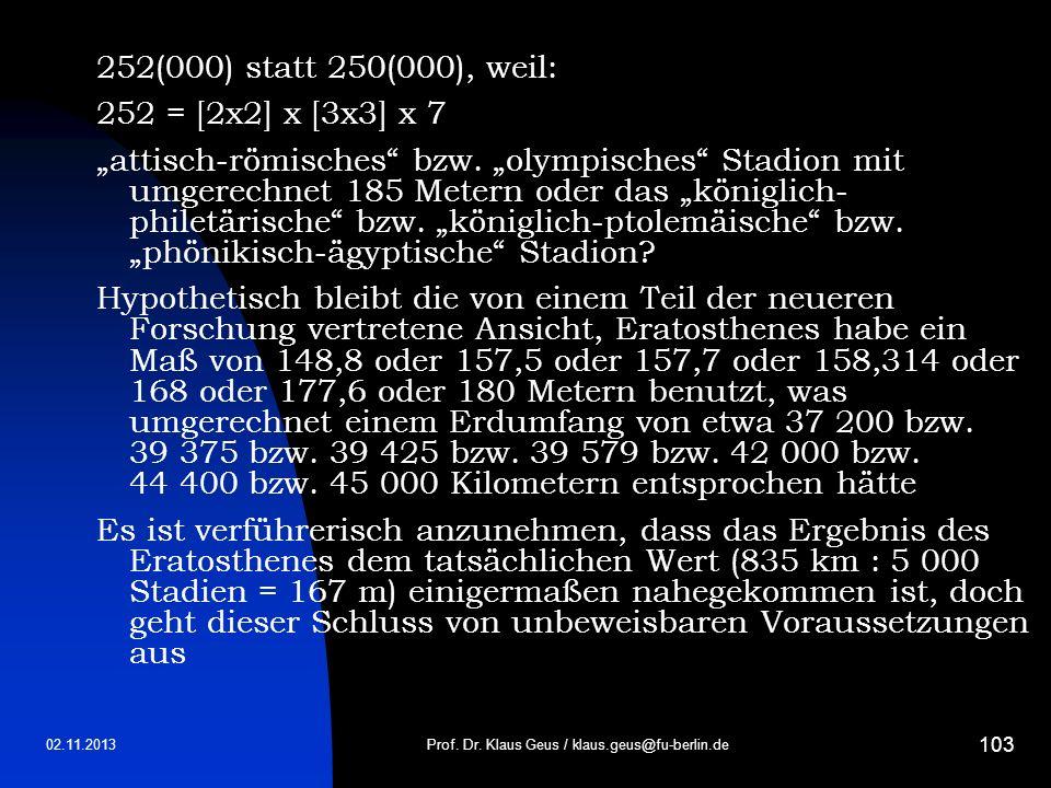 02.11.2013 103 252(000) statt 250(000), weil: 252 = [2x2] x [3x3] x 7 attisch-römisches bzw. olympisches Stadion mit umgerechnet 185 Metern oder das k
