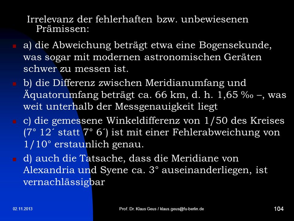 02.11.2013 104 Irrelevanz der fehlerhaften bzw. unbewiesenen Prämissen: a) die Abweichung beträgt etwa eine Bogensekunde, was sogar mit modernen astro