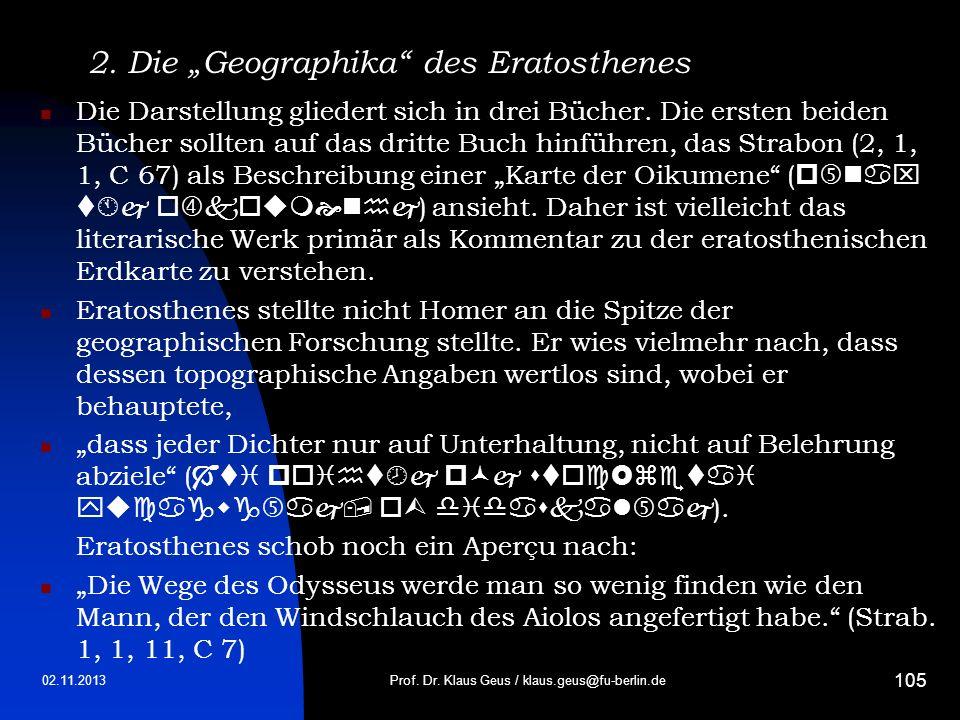 02.11.2013 105 2. Die Geographika des Eratosthenes Die Darstellung gliedert sich in drei Bücher. Die ersten beiden Bücher sollten auf das dritte Buch