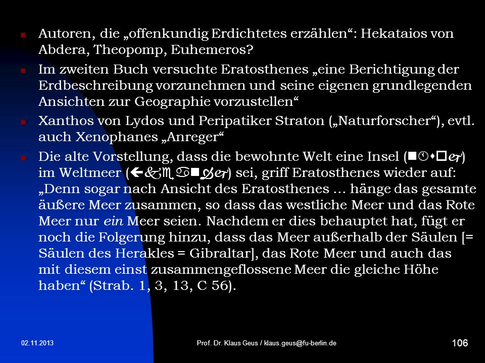 02.11.2013 106 Autoren, die offenkundig Erdichtetes erzählen: Hekataios von Abdera, Theopomp, Euhemeros? Im zweiten Buch versuchte Eratosthenes eine B