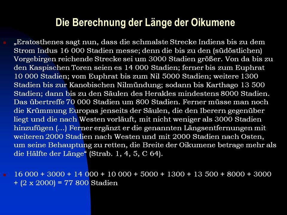 Die Berechnung der Länge der Oikumene Eratosthenes sagt nun, dass die schmalste Strecke Indiens bis zu dem Strom Indus 16 000 Stadien messe; denn die