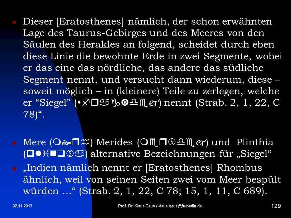 02.11.2013 129 Dieser [Eratosthenes] nämlich, der schon erwähnten Lage des Taurus-Gebirges und des Meeres von den Säulen des Herakles an folgend, sche