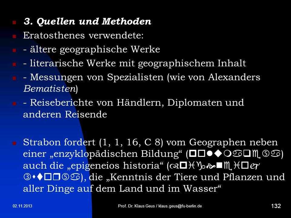 02.11.2013 132 3. Quellen und Methoden Eratosthenes verwendete: - ältere geographische Werke - literarische Werke mit geographischem Inhalt - Messunge