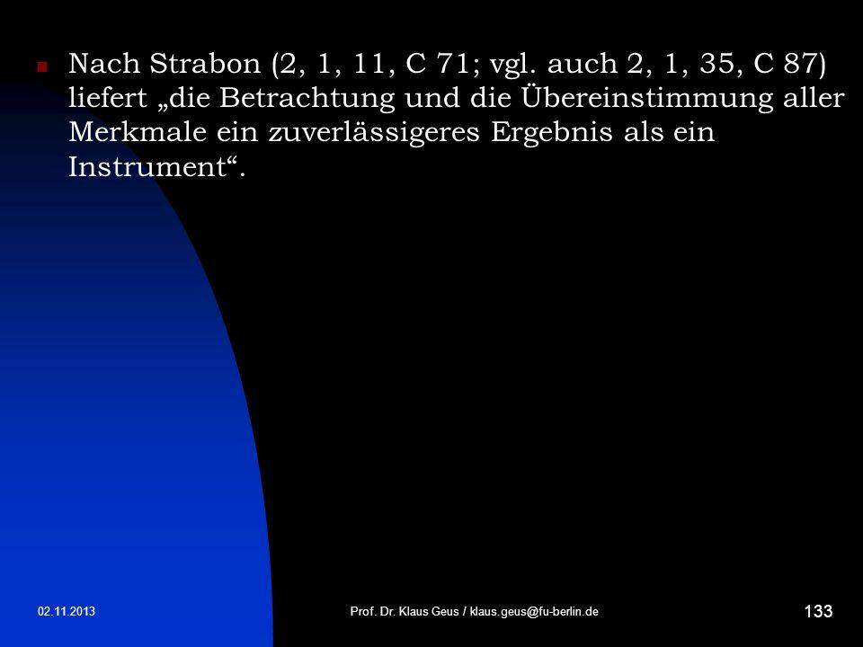 02.11.2013 133 Nach Strabon (2, 1, 11, C 71; vgl. auch 2, 1, 35, C 87) liefert die Betrachtung und die Übereinstimmung aller Merkmale ein zuverlässige
