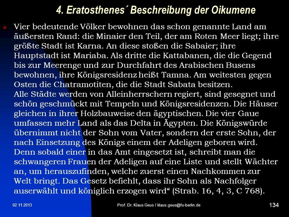 4. Eratosthenes´ Beschreibung der Oikumene Vier bedeutende Völker bewohnen das schon genannte Land am äußersten Rand: die Minaier den Teil, der am Rot