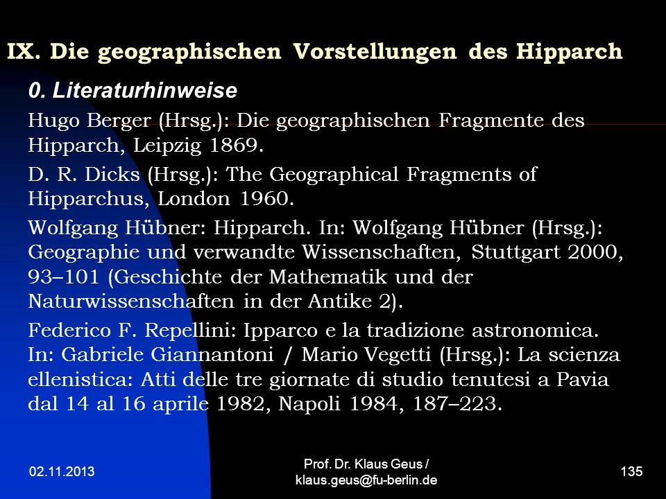 IX. Die geographischen Vorstellungen des Hipparch 0. Literaturhinweise Hugo Berger (Hrsg.): Die geographischen Fragmente des Hipparch, Leipzig 1869. D