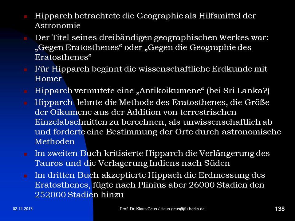 Hipparch betrachtete die Geographie als Hilfsmittel der Astronomie Der Titel seines dreibändigen geographischen Werkes war: Gegen Eratosthenes oder Ge