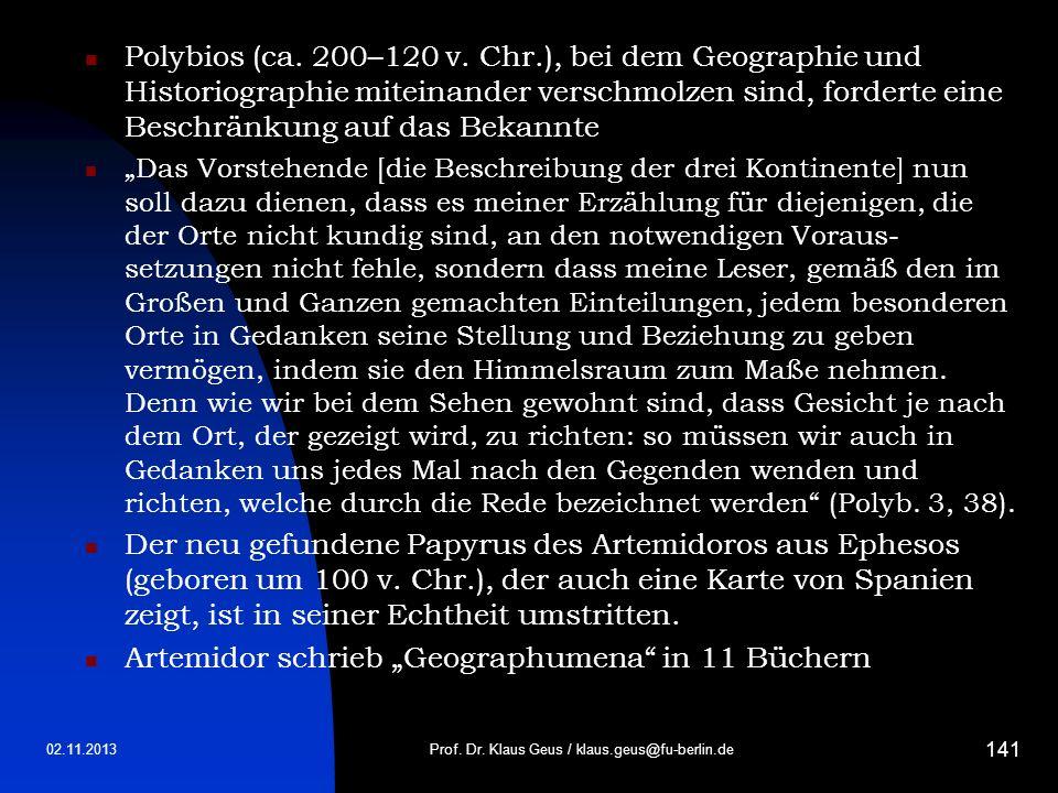 Polybios (ca. 200–120 v. Chr.), bei dem Geographie und Historiographie miteinander verschmolzen sind, forderte eine Beschränkung auf das Bekannte Das