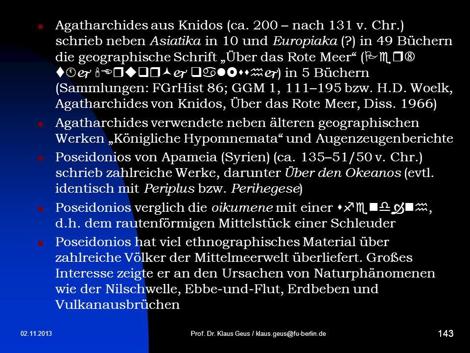 Agatharchides aus Knidos (ca. 200 – nach 131 v. Chr.) schrieb neben Asiatika in 10 und Europiaka (?) in 49 Büchern die geographische Schrift Über das