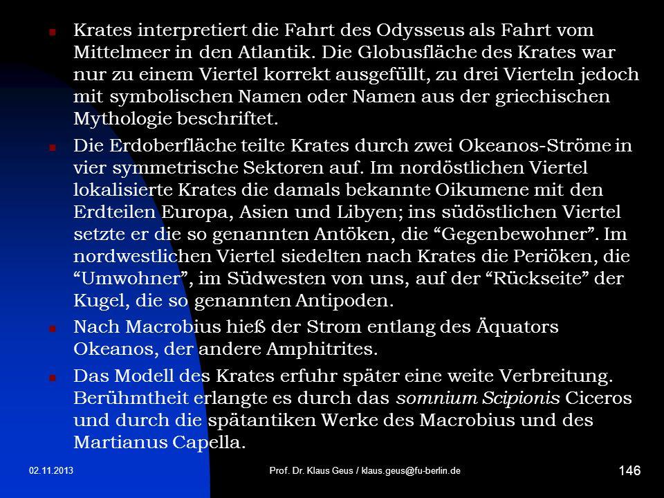 02.11.2013Prof. Dr. Klaus Geus / klaus.geus@fu-berlin.de 146 Krates interpretiert die Fahrt des Odysseus als Fahrt vom Mittelmeer in den Atlantik. Die