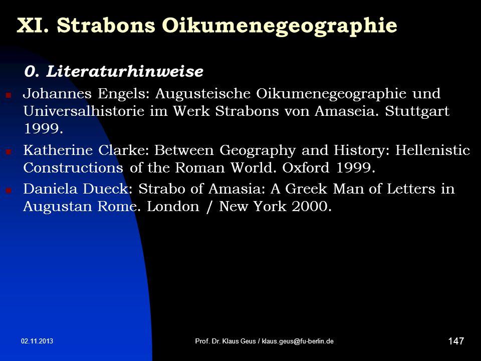 02.11.2013 147 XI. Strabons Oikumenegeographie 0. Literaturhinweise Johannes Engels: Augusteische Oikumenegeographie und Universalhistorie im Werk Str