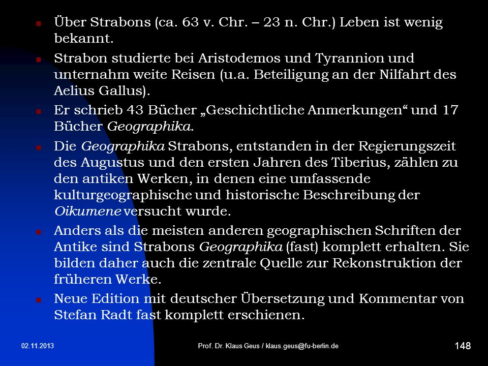 02.11.2013Prof. Dr. Klaus Geus / klaus.geus@fu-berlin.de 148 Über Strabons (ca. 63 v. Chr. – 23 n. Chr.) Leben ist wenig bekannt. Strabon studierte be