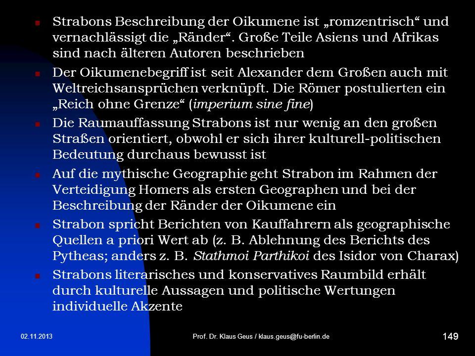 02.11.2013Prof. Dr. Klaus Geus / klaus.geus@fu-berlin.de 149 Strabons Beschreibung der Oikumene ist romzentrisch und vernachlässigt die Ränder. Große