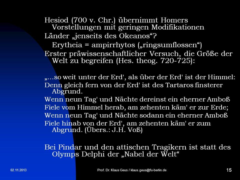 02.11.2013 15 Hesiod (700 v. Chr.) übernimmt Homers Vorstellungen mit geringen Modifikationen Länder jenseits des Okeanos? Erytheia = ampirrhytos (rin