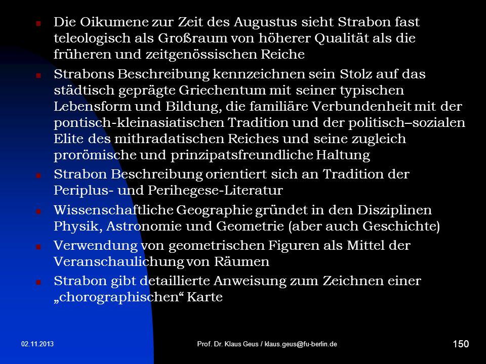 02.11.2013Prof. Dr. Klaus Geus / klaus.geus@fu-berlin.de 150 Die Oikumene zur Zeit des Augustus sieht Strabon fast teleologisch als Großraum von höher