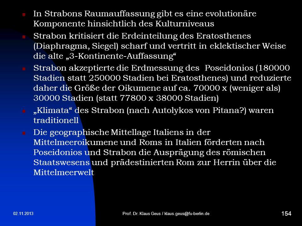 02.11.2013Prof. Dr. Klaus Geus / klaus.geus@fu-berlin.de 154 In Strabons Raumauffassung gibt es eine evolutionäre Komponente hinsichtlich des Kulturni
