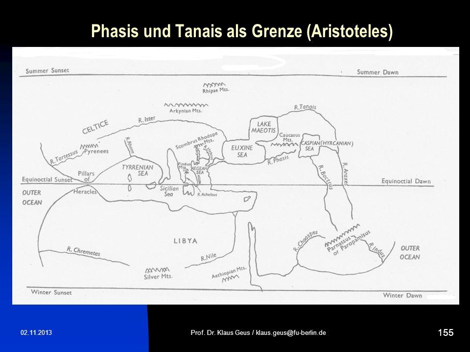 Phasis und Tanais als Grenze (Aristoteles) 02.11.2013Prof. Dr. Klaus Geus / klaus.geus@fu-berlin.de 155