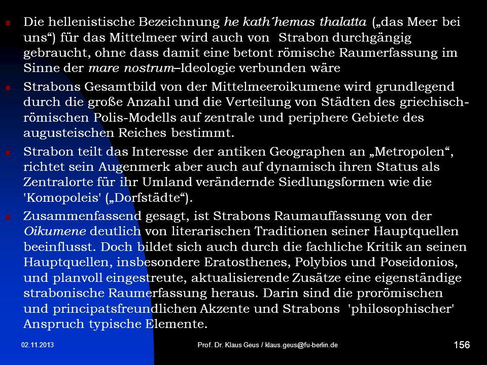 02.11.2013Prof. Dr. Klaus Geus / klaus.geus@fu-berlin.de 156 Die hellenistische Bezeichnung he kath´hemas thalatta (das Meer bei uns) für das Mittelme