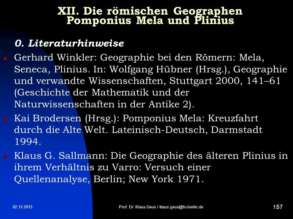 02.11.2013 157 XII. Die römischen Geographen Pomponius Mela und Plinius 0. Literaturhinweise Gerhard Winkler: Geographie bei den Römern: Mela, Seneca,