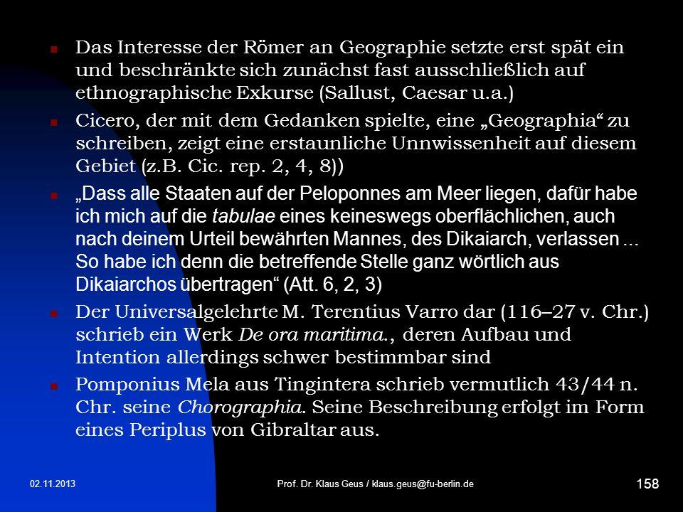 02.11.2013Prof. Dr. Klaus Geus / klaus.geus@fu-berlin.de 158 Das Interesse der Römer an Geographie setzte erst spät ein und beschränkte sich zunächst