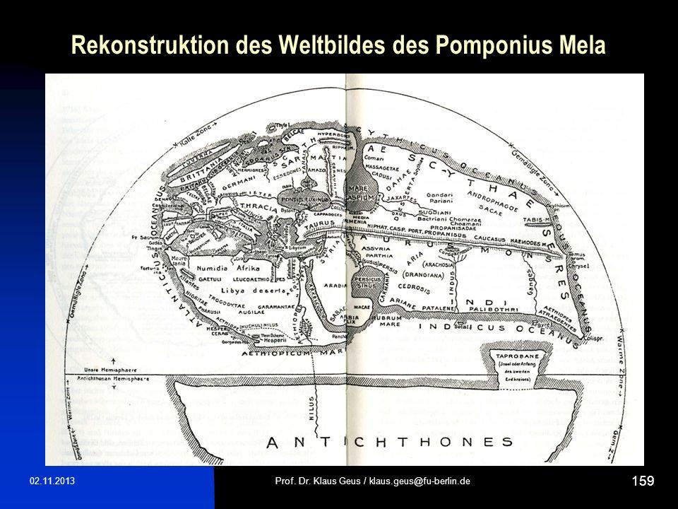 Rekonstruktion des Weltbildes des Pomponius Mela 02.11.2013Prof. Dr. Klaus Geus / klaus.geus@fu-berlin.de 159